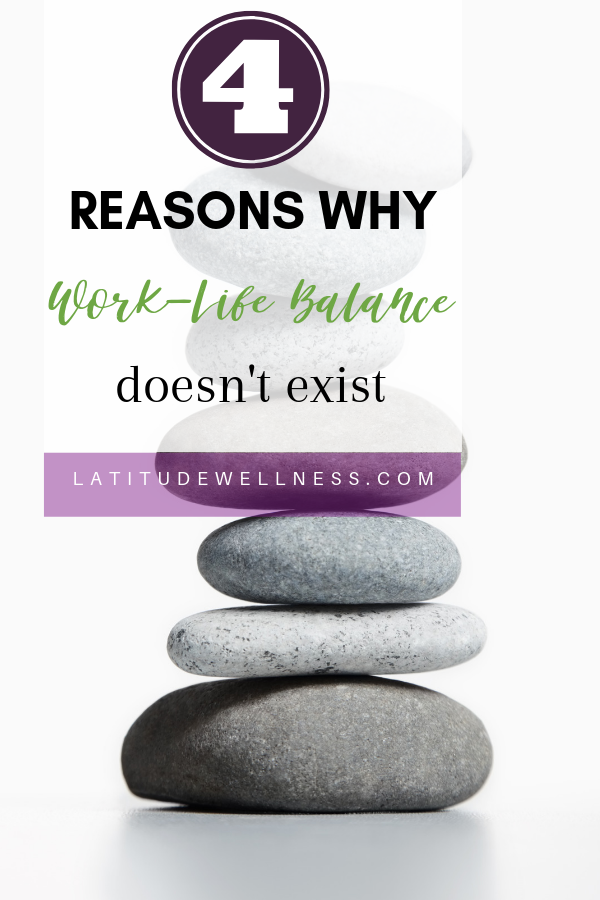 Why Work-Life Balance Doesn't Exist